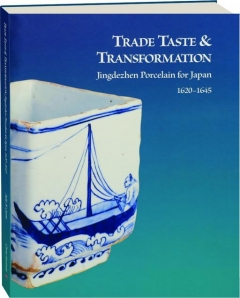 TRADE TASTE & TRANSFORMATION: Jingdezhen Porcelain for Japan, 1620-1645