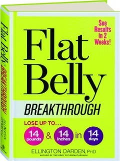 FLAT BELLY BREAKTHROUGH: Lose up to...14 Pounds & 14 Inches in 14 Days