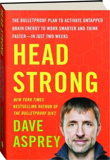HEAD STRONG: The Bulletproof Plan to Activate Untapped Brain Energy to Work Smarter and Think Faster--in Just Two Weeks