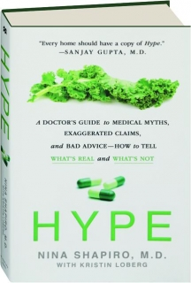 HYPE: A Doctor's Guide to Medical Myths, Exaggerated Claims, and Bad Advice--How to Tell What's Real and What's Not