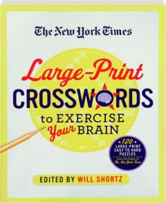 <I>THE NEW YORK TIMES</I> LARGE-PRINT CROSSWORDS TO EXERCISE YOUR BRAIN