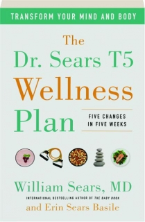 THE DR. SEARS T5 WELLNESS PLAN: Five Changes in Five Weeks