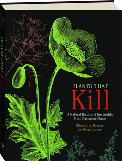 PLANTS THAT KILL: A Natural History of the World's Most Poisonous Plants