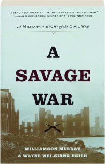 A SAVAGE WAR: A Military History of the Civil War