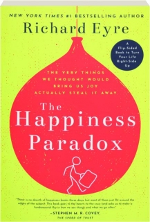 THE HAPPINESS PARADOX: The Very Things We Thought Would Bring Us Joy Actually Steal It Away