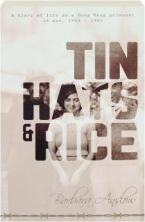 TIN HATS & RICE: A Diary of Life as a Hong Kong Prisoner of War, 1941-1945