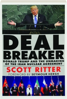 DEALBREAKER: Donald Trump and the Unmaking of the Iran Nuclear Agreement