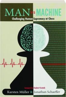 MAN VS MACHINE: Challenging Human Supremacy at Chess