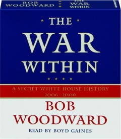 THE WAR WITHIN: A Secret White House History, 2006-2008