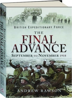 BRITISH EXPEDITIONARY FORCE: The Final Advance, September to November 1918