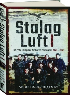 STALAG LUFT I: The POW Camp for Air Force Personnel 1940-1945