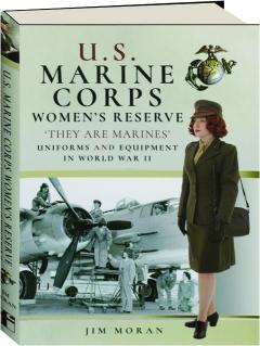 U.S. MARINE CORPS WOMEN'S RESERVE: Uniforms and Equipment in World War II