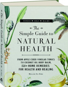 THE SIMPLE GUIDE TO NATURAL HEALTH: Tonics, Oils, Balms