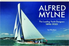 ALFRED MYLNE: The Leading Yacht Designer, 1896-1920
