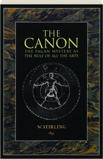 THE CANON: The Pagan Mystery as the Rule of All the Arts