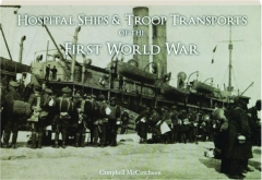 HOSPITAL SHIPS & TROOP TRANSPORTS OF THE FIRST WORLD WAR