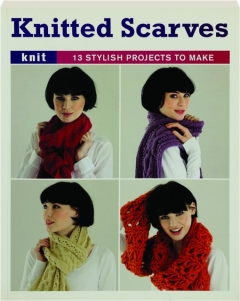 KNITTED SCARVES: Knit--13 Stylish Projects to Make