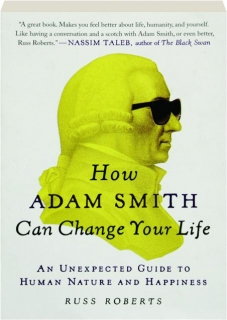 HOW ADAM SMITH CAN CHANGE YOUR LIFE: An Unexpected Guide to Human Nature and Happiness