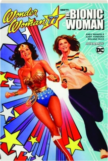 WONDER WOMAN '77 MEETS THE BIONIC WOMAN, VOLUME 1