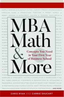 MBA MATH & MORE: Concepts You Need in Your First Year of Business School