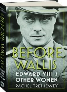 BEFORE WALLIS: Edward VIII's Other Women