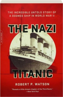 THE NAZI <I>TITANIC:</I> The Incredible Untold Story of a Doomed Ship in World War II
