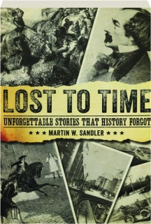 LOST TO TIME: Unforgettable Stories That History Forgot