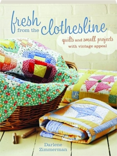 FRESH FROM THE CLOTHESLINE: Quilts and Small Projects with Vintage Appeal