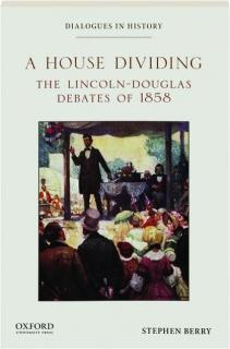 A HOUSE DIVIDING: The Lincoln-Douglas Debates of 1858