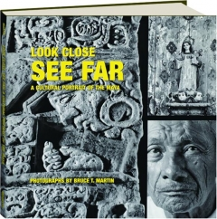 LOOK CLOSE, SEE FAR: A Cultural Portrait of the Maya
