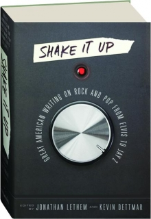 SHAKE IT UP: Great American Writing on Rock and Pop from Elvis to Jay Z