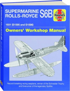 SUPERMARINE ROLLS-ROYCE S6B, 1931 (S1595 and S1596): Owners' Workshop Manual