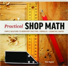 PRACTICAL SHOP MATH: Simple Solutions to Workshop Fractions, Formulas + Geometric Shapes