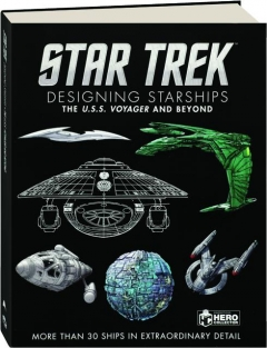 <I>STAR TREK</I> DESIGNING STARSHIPS VOL. 2: Voyager and Beyond