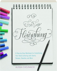 FEARLESS FLOURISHING: A Step-by-Step Workbook for Embellishing Your Hand-Lettering with Swirls, Swoops, Swashes and More