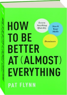 HOW TO BE BETTER AT (ALMOST) EVERYTHING