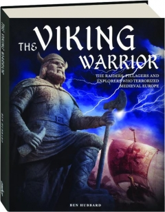 THE VIKING WARRIOR: The Raiders, Pillagers and Explorers Who Terrorized Medieval Europe