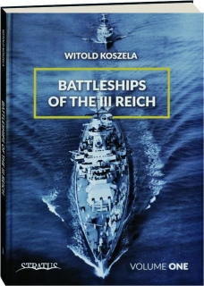BATTLESHIPS OF THE III REICH, VOLUME ONE