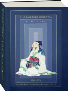 THE BANISHED IMMORTAL: A Life of Li Bai