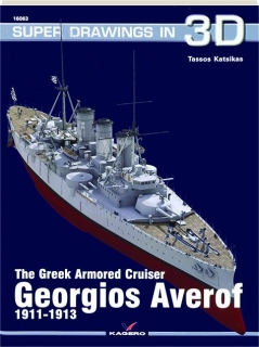 THE GREEK ARMORED CRUISER <I>GEORGIOS AVEROF</I> 1911-1913: Super Drawings in 3D