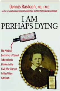 I AM PERHAPS DYING: The Medical Backstory of Spinal Tuberculosis Hidden in the Civil War Diary of LeRoy Wiley Gresham