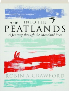 INTO THE PEATLANDS: A Journey Through the Moorland Year