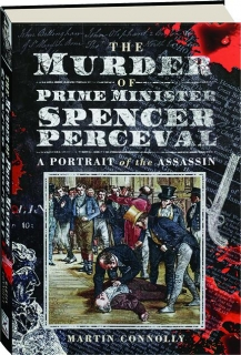 THE MURDER OF PRIME MINISTER SPENCER PERCEVAL: A Portrait of the Assassin