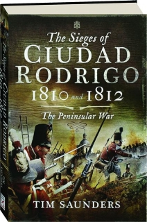 THE SIEGES OF CIUDAD RODRIGO 1810 AND 1812: The Peninsular War