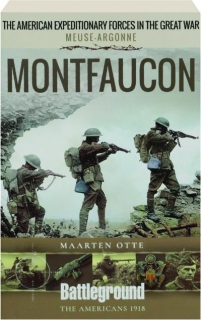 MONTFAUCON: The American Expeditionary Forces in the Great War