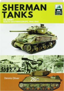 SHERMAN TANKS: US Army, North-Western Europe, 1944-1945