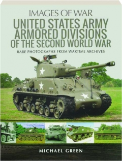 UNITED STATES ARMY ARMORED DIVISIONS OF THE SECOND WORLD WAR: Images of War