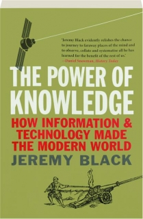 THE POWER OF KNOWLEDGE: How Information & Technology Made the Modern World
