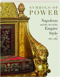 SYMBOLS OF POWER: Napoleon and the Art of the Empire Style 1800-1815