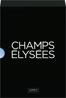 CHAMPS ELYSEES: The Story of the World's Most Beautiful Avenue